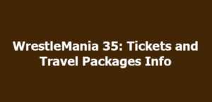 WrestleMania 35: Tickets and Travel Packages Info