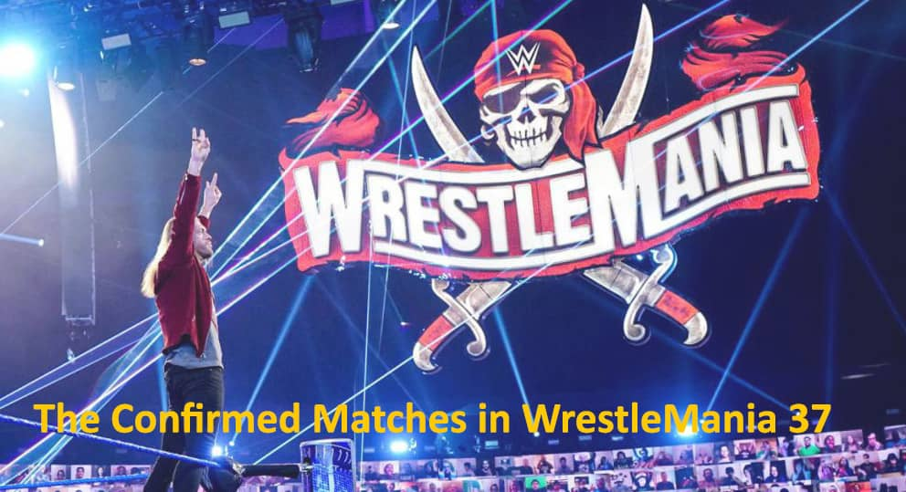The Confirmed Matches in WWE WrestleMania 37 Card